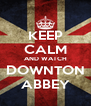 KEEP CALM AND WATCH DOWNTON ABBEY - Personalised Poster A4 size