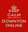 KEEP CALM AND WATCH DOWNTON ONLINE - Personalised Poster A4 size