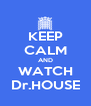 KEEP CALM AND WATCH Dr.HOUSE - Personalised Poster A4 size