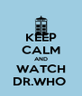 KEEP CALM AND WATCH DR.WHO  - Personalised Poster A4 size