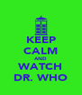 KEEP CALM AND WATCH DR. WHO - Personalised Poster A4 size