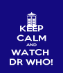 KEEP CALM AND WATCH  DR WHO! - Personalised Poster A4 size