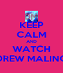 KEEP CALM AND WATCH DREW MALINO - Personalised Poster A4 size