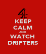 KEEP CALM AND WATCH DRIFTERS - Personalised Poster A4 size