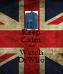 Keep Calm And Watch DrWho - Personalised Poster A4 size