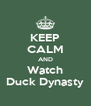 KEEP CALM AND Watch Duck Dynasty - Personalised Poster A4 size
