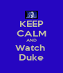 KEEP CALM AND Watch  Duke - Personalised Poster A4 size