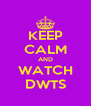 KEEP CALM AND WATCH DWTS - Personalised Poster A4 size