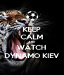 KEEP CALM AND WATCH DYNAMO KIEV - Personalised Poster A4 size