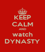 KEEP CALM AND watch DYNASTY - Personalised Poster A4 size