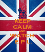 KEEP CALM AND WATCH   E P L.  - Personalised Poster A4 size