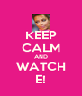 KEEP CALM AND WATCH E! - Personalised Poster A4 size
