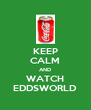 KEEP CALM AND WATCH EDDSWORLD - Personalised Poster A4 size