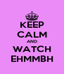 KEEP CALM AND WATCH EHMMBH - Personalised Poster A4 size