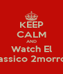 KEEP CALM AND Watch El Classico 2morrow - Personalised Poster A4 size