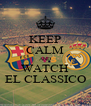 KEEP CALM AND WATCH EL CLASSICO - Personalised Poster A4 size