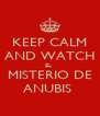 KEEP CALM AND WATCH EL  MISTERIO DE ANUBIS  - Personalised Poster A4 size