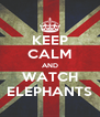 KEEP CALM AND WATCH ELEPHANTS - Personalised Poster A4 size