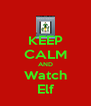 KEEP CALM AND Watch Elf - Personalised Poster A4 size