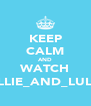 KEEP CALM AND WATCH ELLIE_AND_LULU - Personalised Poster A4 size