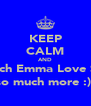 KEEP CALM AND watch Emma Love Saul so much more :)  - Personalised Poster A4 size