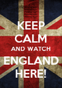 KEEP CALM AND WATCH ENGLAND HERE! - Personalised Poster A4 size