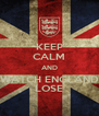 KEEP CALM AND WATCH ENGLAND LOSE - Personalised Poster A4 size