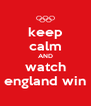 keep  calm AND watch england win - Personalised Poster A4 size