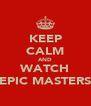 KEEP CALM AND WATCH EPIC MASTERS - Personalised Poster A4 size