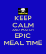 KEEP CALM AND WATCH EPIC MEAL TIME - Personalised Poster A4 size