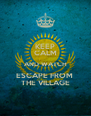 KEEP CALM AND WATCH ESCAPE FROM  THE VILLAGE - Personalised Poster A4 size