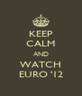 KEEP CALM AND WATCH EURO '12 - Personalised Poster A4 size