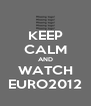 KEEP CALM AND WATCH EURO2012 - Personalised Poster A4 size