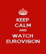 KEEP CALM AND WATCH EUROVISION - Personalised Poster A4 size