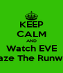 KEEP CALM AND Watch EVE Blaze The Runway - Personalised Poster A4 size