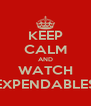 KEEP CALM AND WATCH EXPENDABLES - Personalised Poster A4 size
