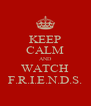 KEEP CALM AND WATCH F.R.I.E.N.D.S. - Personalised Poster A4 size