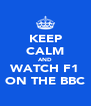 KEEP CALM AND WATCH F1 ON THE BBC - Personalised Poster A4 size