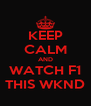 KEEP CALM AND WATCH F1 THIS WKND - Personalised Poster A4 size