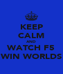 KEEP CALM AND WATCH F5 WIN WORLDS - Personalised Poster A4 size