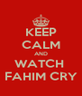KEEP CALM AND WATCH  FAHIM CRY - Personalised Poster A4 size