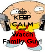 KEEP CALM AND Watch Family Guy! - Personalised Poster A4 size
