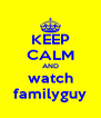 KEEP CALM AND watch familyguy - Personalised Poster A4 size