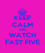 KEEP CALM AND WATCH FAST FIVE - Personalised Poster A4 size