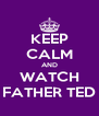 KEEP CALM AND WATCH FATHER TED - Personalised Poster A4 size