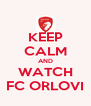 KEEP CALM AND WATCH FC ORLOVI - Personalised Poster A4 size