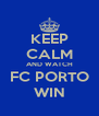 KEEP CALM AND WATCH FC PORTO WIN - Personalised Poster A4 size