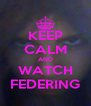 KEEP CALM AND WATCH FEDERING - Personalised Poster A4 size