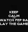 KEEP CALM AND WATCH FEP 9A SLAY THE GAMES - Personalised Poster A4 size