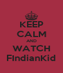 KEEP CALM AND WATCH FIndianKid - Personalised Poster A4 size